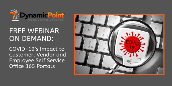 FREE WEBINAR: COVID-19's Impact to Customer, Vendor and Employee Self Service Office 365 Portals